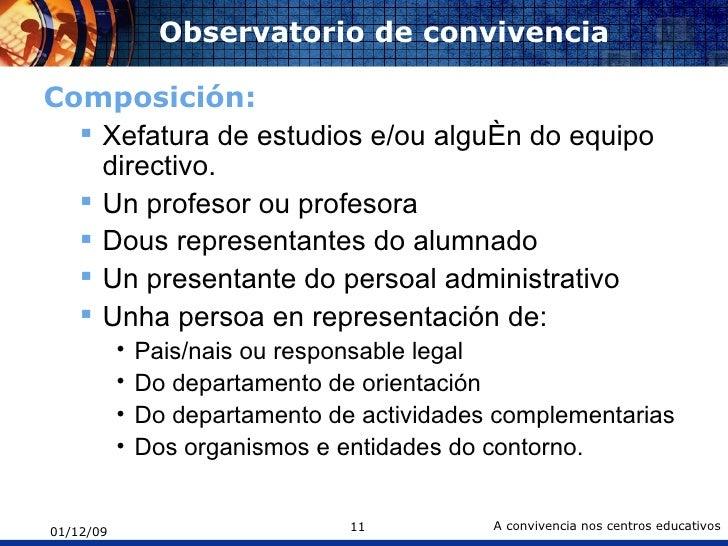 Observatorio de convivencia <ul><li>Composición: </li></ul><ul><ul><li>Xefatura de estudios e/ou alguén do equipo directiv...