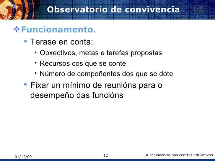Observatorio de convivencia <ul><li>Funcionamento. </li></ul><ul><ul><li>Terase en conta: </li></ul></ul><ul><ul><ul><li>O...
