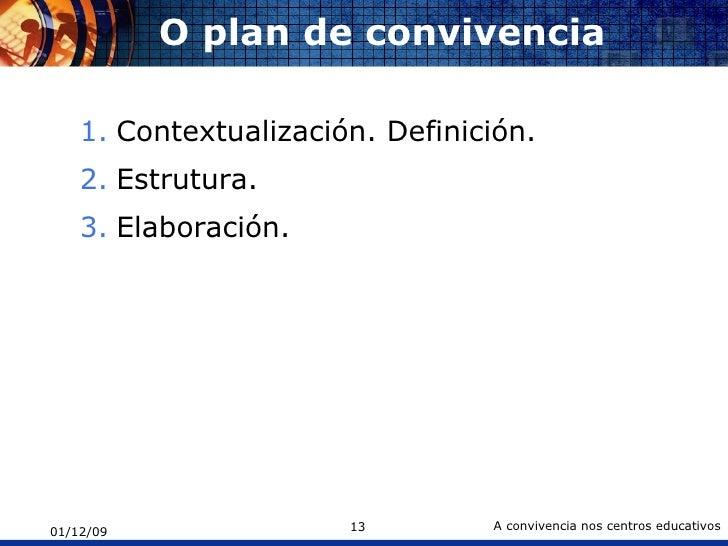 O plan de convivencia <ul><li>Contextualización. Definición. </li></ul><ul><li>Estrutura. </li></ul><ul><li>Elaboración. <...