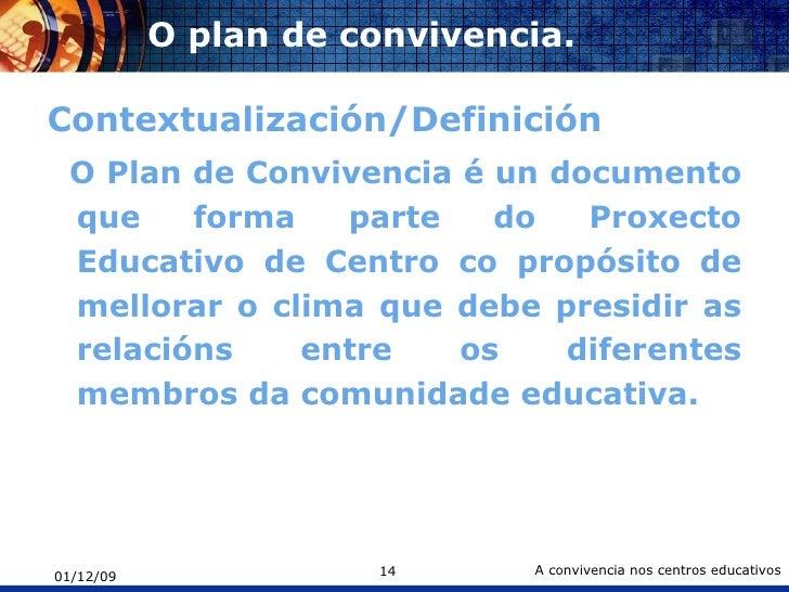 O plan de convivencia.  <ul><li>Contextualización/Definición  </li></ul><ul><li>O Plan de Convivencia é un documento que f...