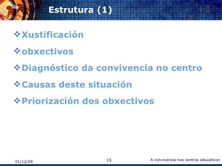 Estrutura (1)  <ul><li>Xustificación  </li></ul><ul><li>obxectivos </li></ul><ul><li>Diagnóstico da convivencia no centro ...