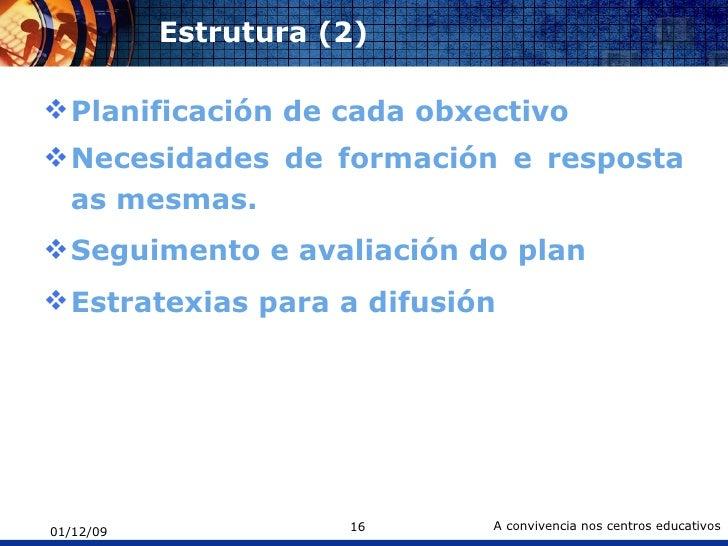 Estrutura (2) <ul><li>Planificación de cada obxectivo </li></ul><ul><li>Necesidades de formación e resposta as mesmas. </l...