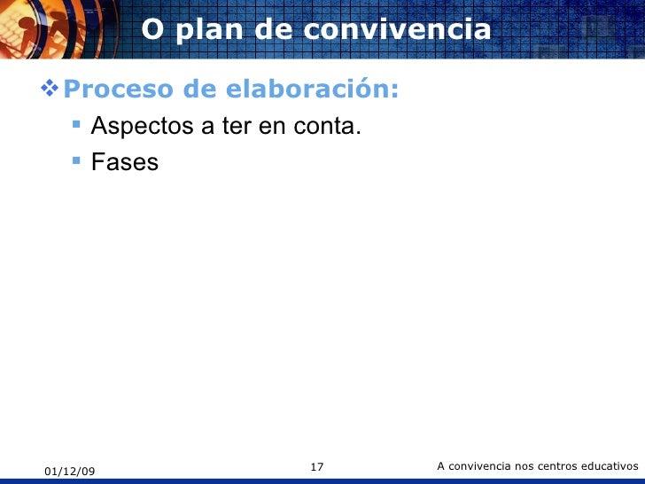 O plan de convivencia <ul><li>Proceso de elaboración: </li></ul><ul><ul><li>Aspectos a ter en conta. </li></ul></ul><ul><u...