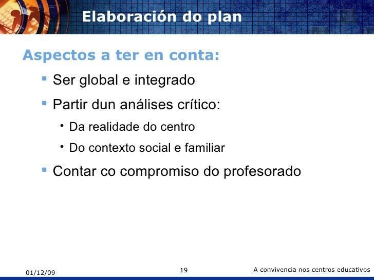Elaboración do plan <ul><li>Aspectos a ter en conta: </li></ul><ul><ul><li>Ser global e integrado </li></ul></ul><ul><ul><...