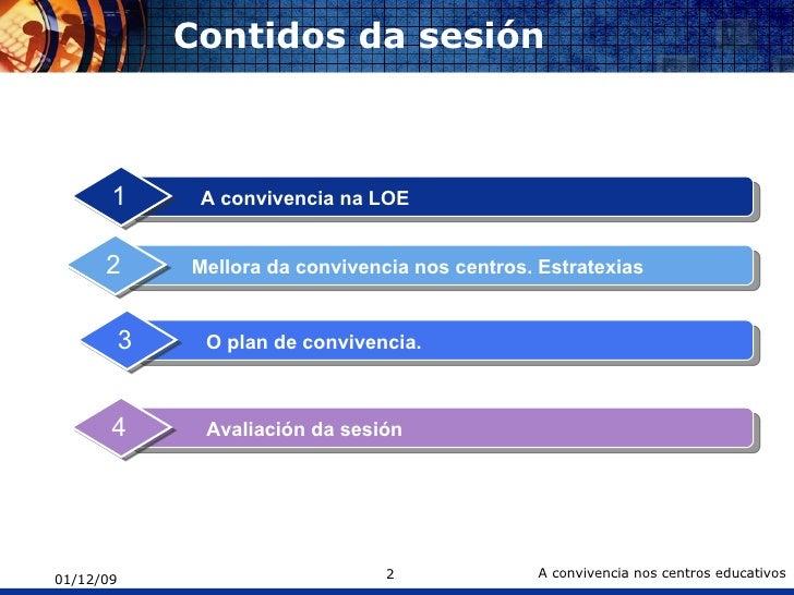 Contidos da sesión A convivencia na LOE  1 Mellora da convivencia nos centros. Estratexias 2 O plan de convivencia.  3 Ava...