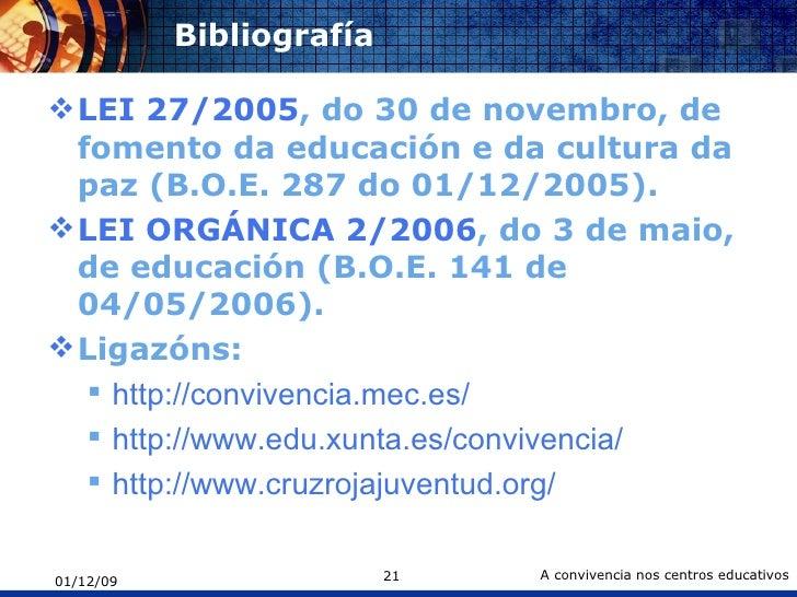 Bibliografía  <ul><li>LEI 27/2005 , do 30 de novembro, de fomento da educación e da cultura da paz (B.O.E. 287 do 01/12/20...