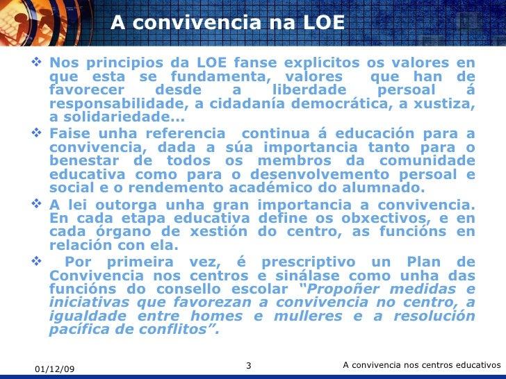 A convivencia na LOE  <ul><li>Nos principios da LOE fanse explícitos os valores en que esta se fundamenta, valores  que ha...