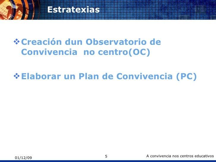 Estratexias  <ul><li>Creación dun Observatorio de Convivencia  no centro(OC) </li></ul><ul><li>Elaborar un Plan de Convive...