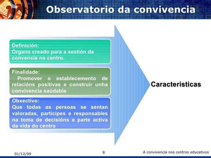 Observatorio da convivencia Definición: Órgano creado para a xestión da  convencia no centro. Finalidade: Promover o estab...