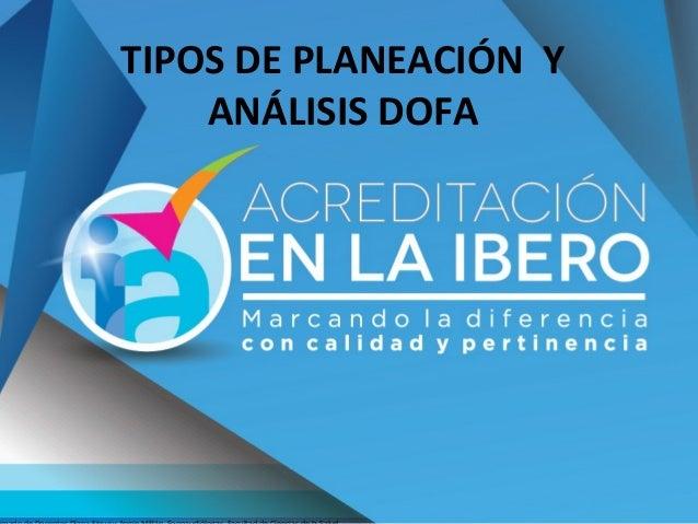 TIPOS DE PLANEACIÓN Y ANÁLISIS DOFA