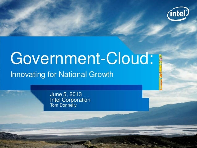 INTEL CONFIDENTIAL, FOR INTERNAL USE ONLYGovernment-Cloud:Innovating for National GrowthJune 5, 2013Intel CorporationTom D...