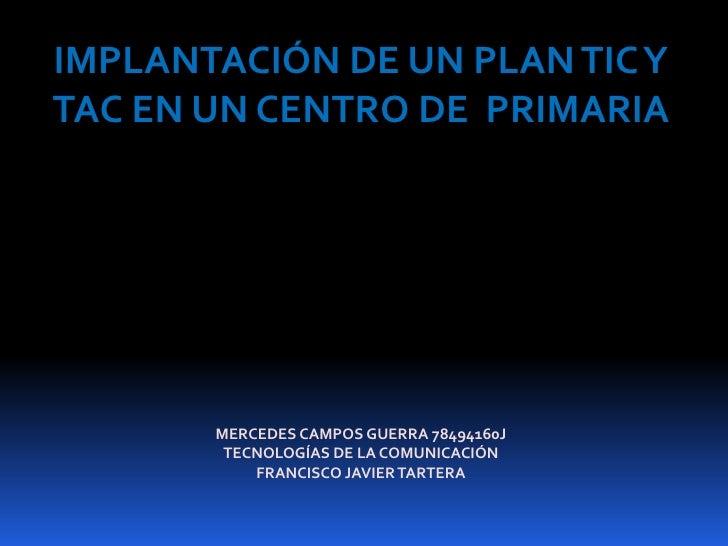 IMPLANTACIÓN DE UN PLAN TIC YTAC EN UN CENTRO DE PRIMARIA       MERCEDES CAMPOS GUERRA 78494160J        TECNOLOGÍAS DE LA ...
