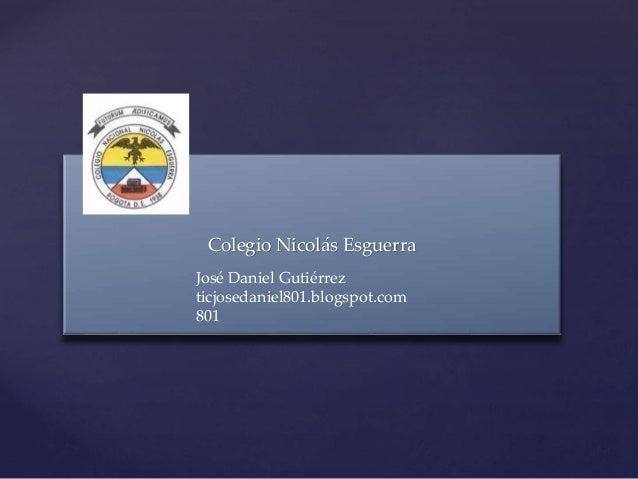 { Colegio Nicolás Esguerra José Daniel Gutiérrez ticjosedaniel801.blogspot.com 801