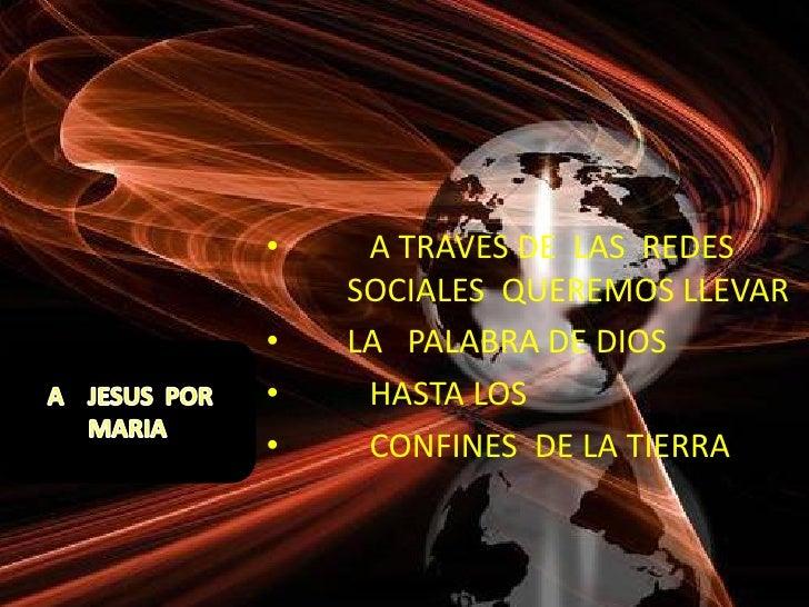 •    A TRAVES DE LAS REDES    SOCIALES QUEREMOS LLEVAR•   LA PALABRA DE DIOS•    HASTA LOS•    CONFINES DE LA TIERRA
