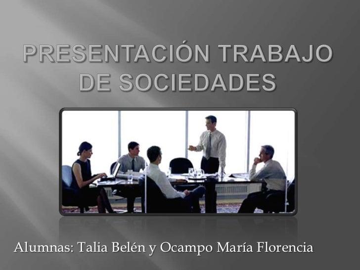 Presentación trabajo de sociedades<br />Alumnas: Talia Belén y Ocampo María Florencia<br />