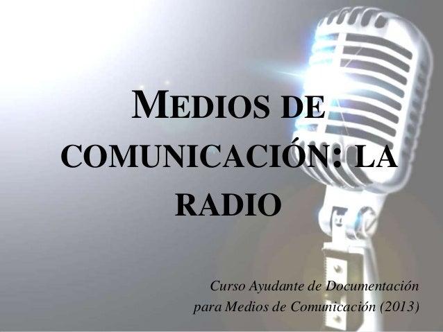 MEDIOS DECOMUNICACIÓN: LA     RADIO        Curso Ayudante de Documentación      para Medios de Comunicación (2013)
