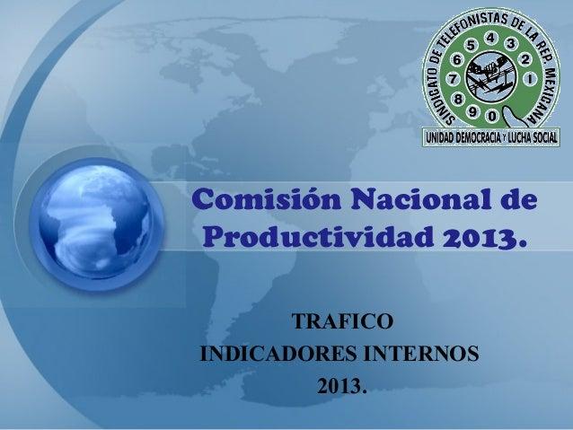 Comisión Nacional deProductividad 2013.       TRAFICOINDICADORES INTERNOS         2013.