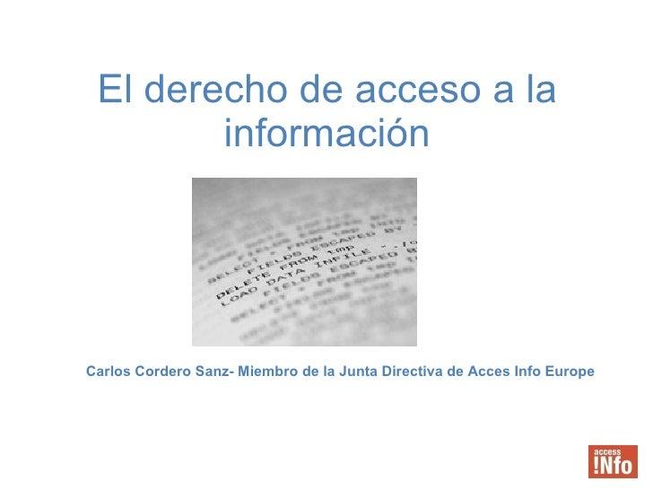 El derecho de acceso a la información Carlos Cordero Sanz- Miembro de la Junta Directiva de Acces Info Europe