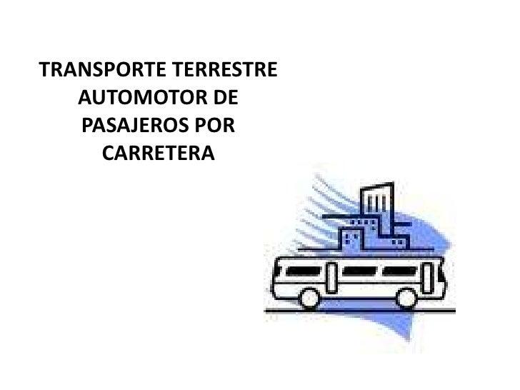 TRANSPORTE TERRESTRE AUTOMOTOR DE PASAJEROS POR CARRETERA <br />