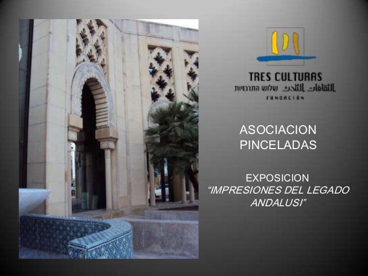 """ASOCIACION     PINCELADAS      EXPOSICION""""IMPRESIONES DEL LEGADO       ANDALUSI"""""""
