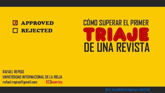 CÓMO SUPERAR EL PRIMER TRIAJE DE UNA REVISTA RAFAEL REPISO UNIVERSIDAD INTERNACIONAL DE LA RIOJA rafael.repiso@gmail.com E...