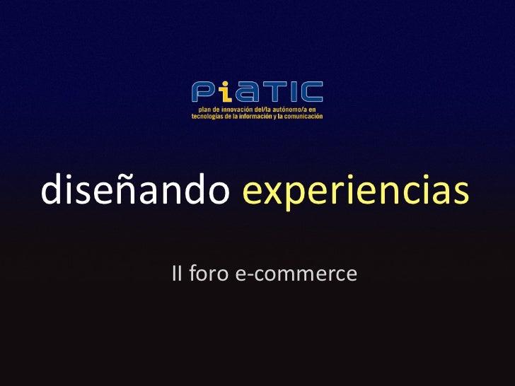 diseñandoexperiencias      IIforoe‐commerce