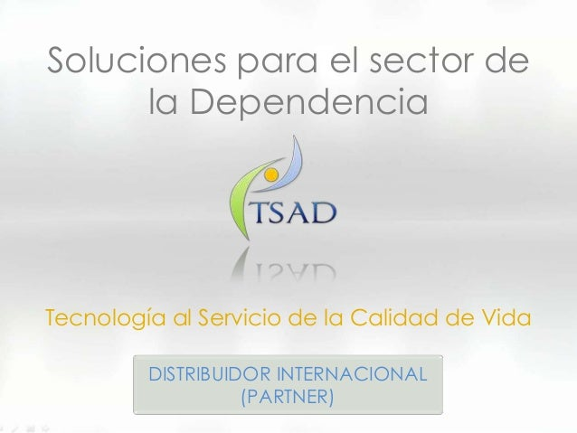 Soluciones para el sector dela DependenciaTecnología al Servicio de la Calidad de VidaDISTRIBUIDOR INTERNACIONAL(PARTNER)