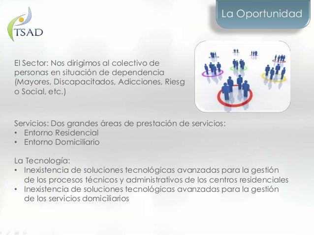 Servicios: Dos grandes áreas de prestación de servicios:• Entorno Residencial• Entorno DomiciliarioLa Tecnología:• Inexist...