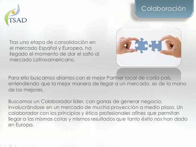 ColaboraciónTras una etapa de consolidación enel mercado Español y Europeo, hallegado el momento de dar el salto almercado...