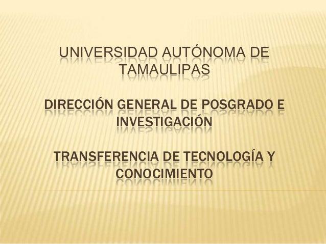 UNIVERSIDAD AUTÓNOMA DE       TAMAULIPASDIRECCIÓN GENERAL DE POSGRADO E          INVESTIGACIÓN TRANSFERENCIA DE TECNOLOGÍA...