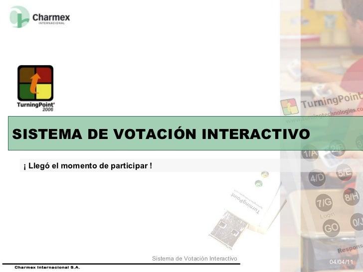 04/04/11 Sistema de Votación Interactivo SISTEMA DE VOTACIÓN INTERACTIVO ¡ Llegó el momento de participar !
