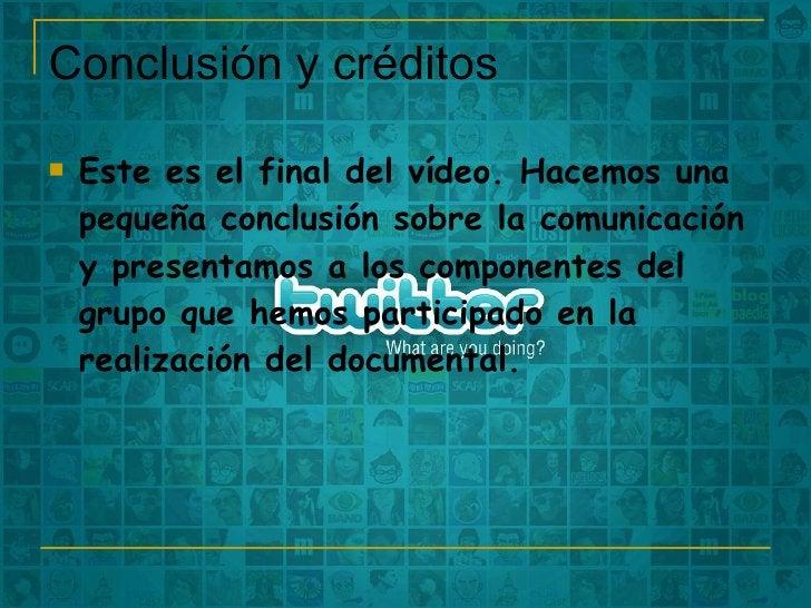 Conclusión y créditos  <ul><li>Este es el final del vídeo. Hacemos una pequeña conclusión sobre la comunicación y presenta...