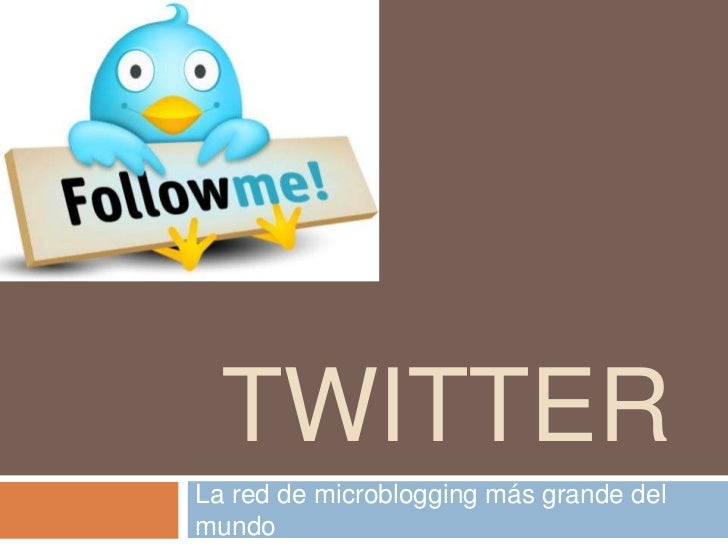TWITTERLa red de microblogging más grande delmundo