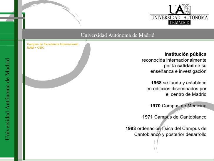 Universidad Aut ónoma de Madrid Institución pública reconocida internacionalmente por la  calidad  de su enseñanza e inves...
