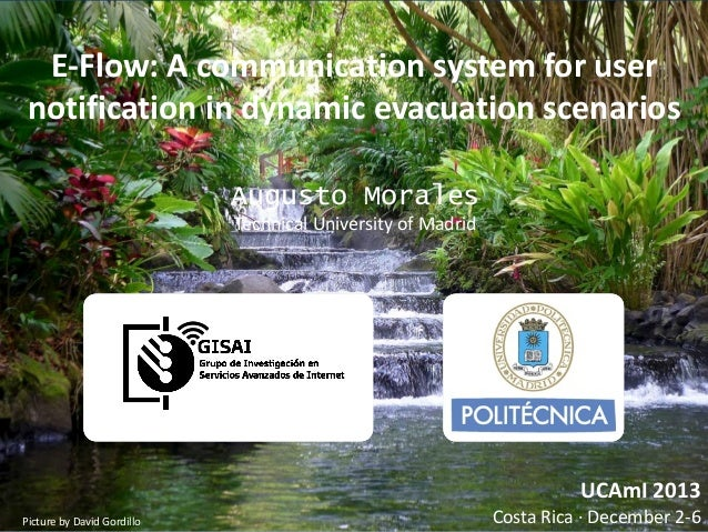 E-Flow: A communication system for user notification in dynamic evacuation scenarios Augusto Morales Technical University ...