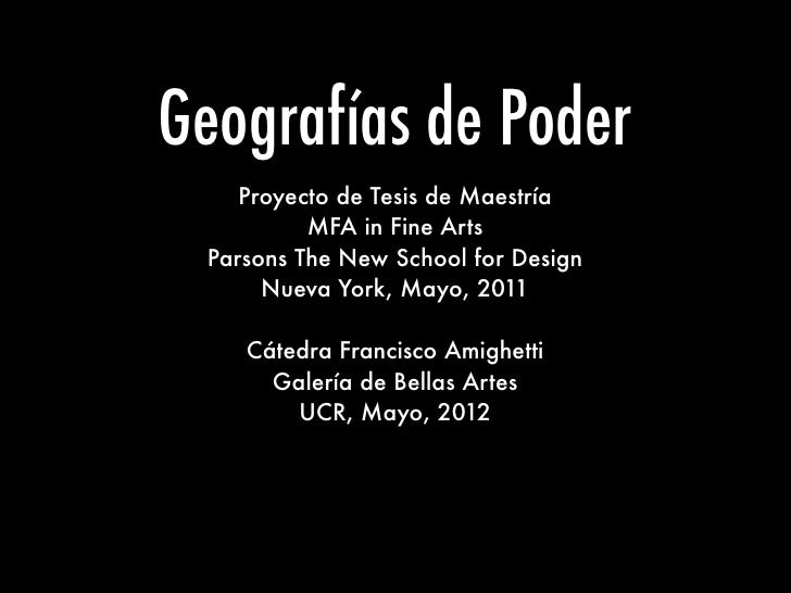 Geografías de Poder    Proyecto de Tesis de Maestría          MFA in Fine Arts Parsons The New School for Design      Nuev...