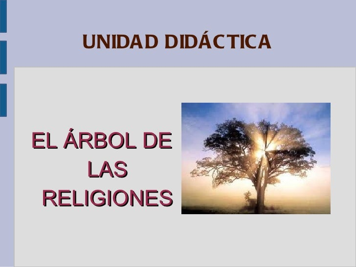 UNIDAD DIDÁCTICA <ul><li>EL ÁRBOL DE LAS RELIGIONES </li></ul>