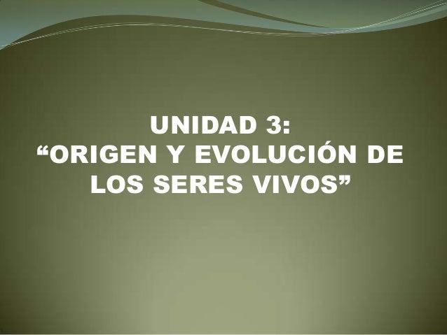 """UNIDAD 3:""""ORIGEN Y EVOLUCIÓN DE   LOS SERES VIVOS"""""""