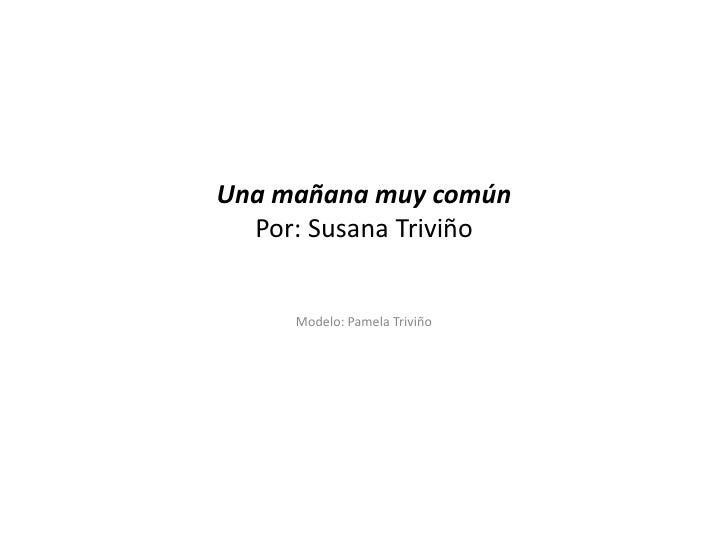 Una mañana muy comúnPor: Susana Triviño<br />Modelo: Pamela Triviño<br />