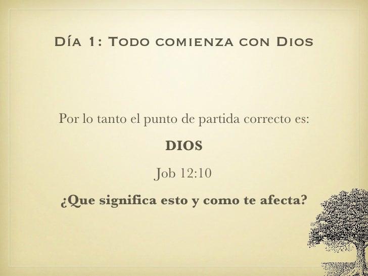 Día 1: Todo comienza con Dios <ul><li>Por lo tanto el punto de partida correcto es: </li></ul><ul><li>DIOS </li></ul><ul><...