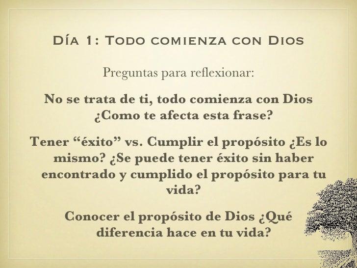 Día 1: Todo comienza con Dios <ul><li>Preguntas para reflexionar: </li></ul><ul><li>No se trata de ti, todo comienza con D...