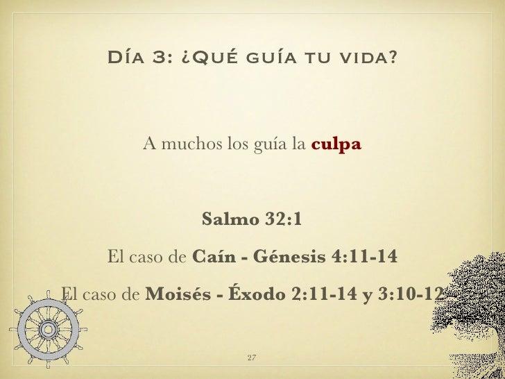 Día 3: ¿Qué guía tu vida? <ul><li>A muchos los guía la  culpa </li></ul><ul><li>Salmo 32:1 </li></ul><ul><li>El caso de  C...
