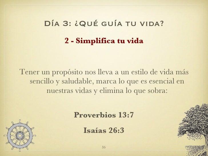 Día 3: ¿Qué guía tu vida? <ul><li>2 - Simplifica tu vida </li></ul><ul><li>Tener un propósito nos lleva a un estilo de vid...