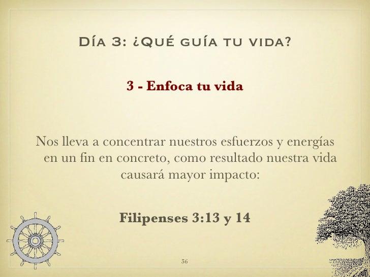 Día 3: ¿Qué guía tu vida? <ul><li>3 - Enfoca tu vida </li></ul><ul><li>Nos lleva a concentrar nuestros esfuerzos y energía...