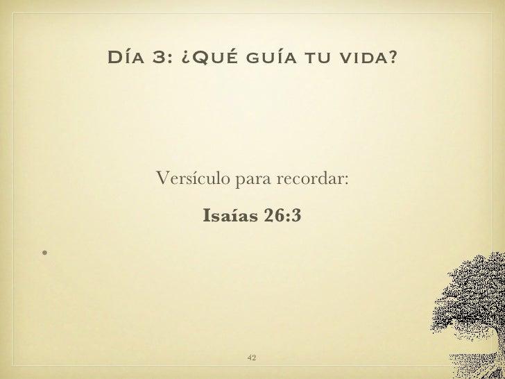 Día 3: ¿Qué guía tu vida? <ul><li>Versículo para recordar: </li></ul><ul><li>Isaías 26:3 </li></ul>