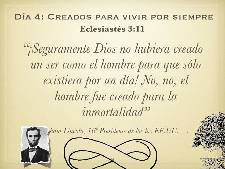 """Día 4: Creados para vivir por siempre <ul><li>Eclesiastés 3:11 </li></ul><ul><li>"""" ¡Seguramente Dios no hubiera creado un ..."""