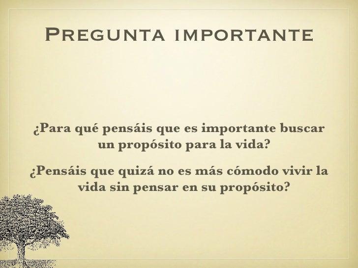Pregunta importante <ul><li>¿Para qué pensáis que es importante buscar un propósito para la vida? </li></ul><ul><li>¿Pensá...