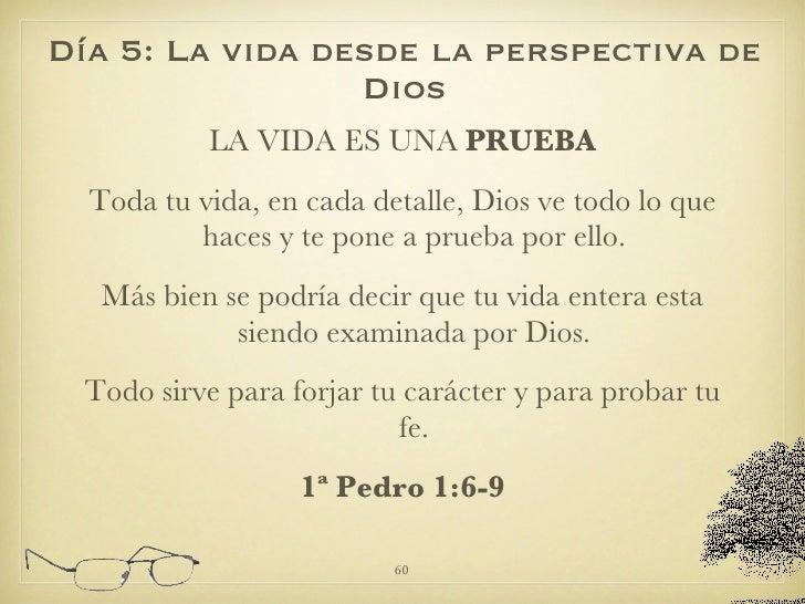 <ul><li>LA VIDA ES UNA  PRUEBA </li></ul><ul><li>Toda tu vida, en cada detalle, Dios ve todo lo que haces y te pone a prue...