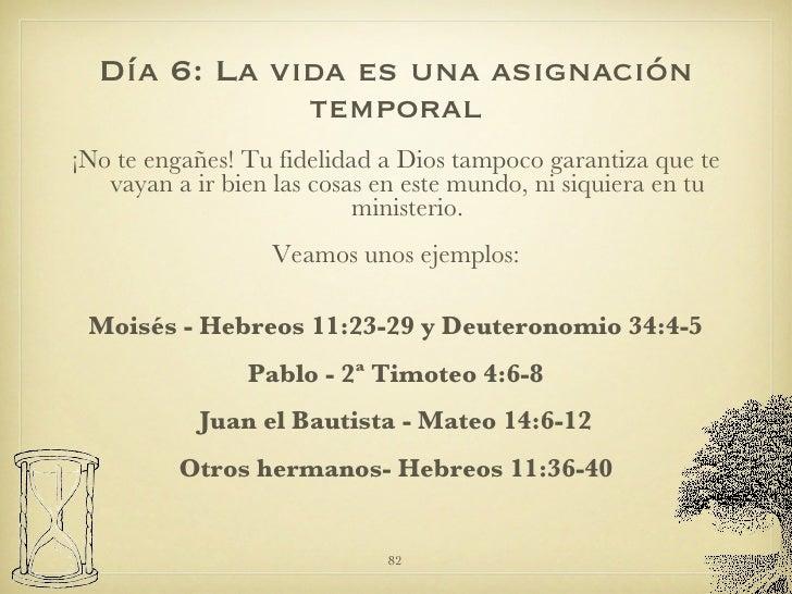 Día 6: La vida es una asignación temporal <ul><li>¡No te engañes! Tu fidelidad a Dios tampoco garantiza que te vayan a ir ...