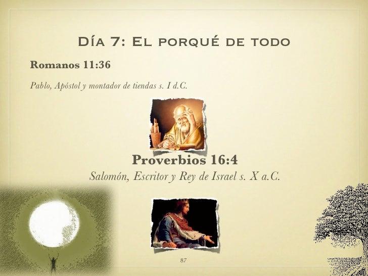 Día 7: El porqué de todo <ul><li>Romanos 11:36 </li></ul><ul><li>Pablo, Apóstol y montador de tiendas s. I d.C. </li></ul>...
